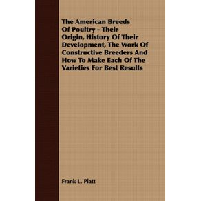 The-American-Breeds-Of-Poultry---Their-Origin-History-Of-Their-Development-The-Work-Of-Constructive-Breeders-And-How-To-Make-Each-Of-The-Varieties-For-Best-Results