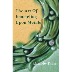 The-Art-Of-Enameling-Upon-Metals