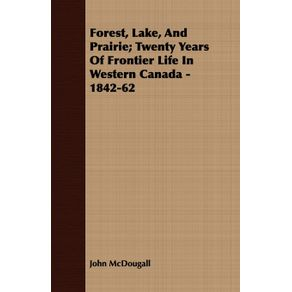 Forest-Lake-And-Prairie--Twenty-Years-Of-Frontier-Life-In-Western-Canada---1842-62