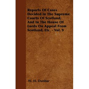 Reports-Of-Cases-Decided-in-The-Supreme-Courts-Of-Scotland-And-In-The-House-Of-Lords-On-Appeal-From-Scotland-Etc.---Vol.-9