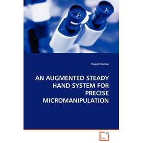 AN-AUGMENTED-STEADY-HAND-SYSTEM-FOR-PRECISE-MICROMANIPULATION
