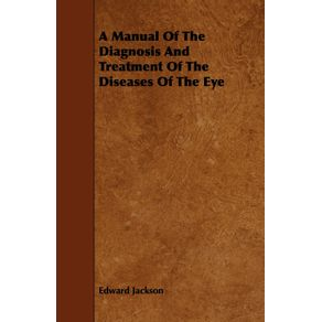 A-Manual-Of-The-Diagnosis-And-Treatment-Of-The-Diseases-Of-The-Eye