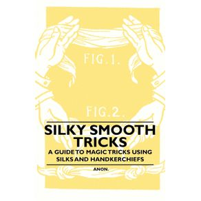 Silky-Smooth-Tricks---A-Guide-to-Magic-Tricks-Using-Silks-and-Handkerchiefs