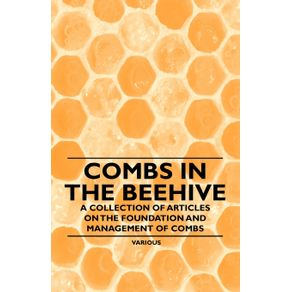Combs-in-the-Beehive---A-Collection-of-Articles-on-the-Foundation-and-Management-of-Combs