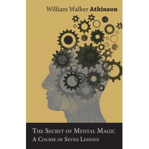 The-Secret-of-Mental-Magic---A-Course-of-Seven-Lessons