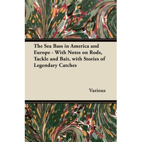 The-Sea-Bass-in-America-and-Europe---With-Notes-on-Rods-Tackle-and-Bait-with-Stories-of-Legendary-Catches