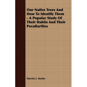Our-Native-Trees-And-How-To-Identify-Them---A-Popular-Study-Of-Their-Habits-And-Their-Peculiarities