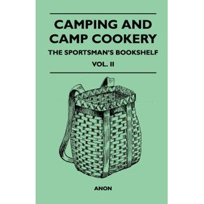 Camping-and-Camp-Cookery---The-Sportsmans-Bookshelf-Vol.-II