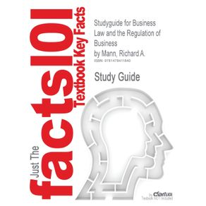 Studyguide-for-Business-Law-and-the-Regulation-of-Business-by-Mann-Richard-A.-ISBN-9780324786606