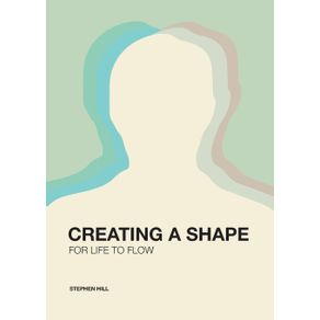 Creating-a-Shape-for-Life-to-Flow