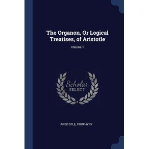 The-Organon-Or-Logical-Treatises-of-Aristotle--Volume-1