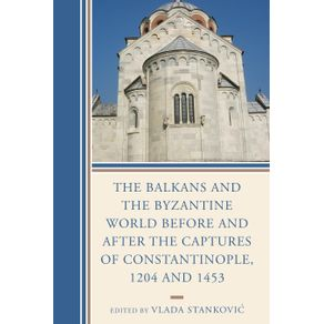The-Balkans-and-the-Byzantine-World-before-and-after-the-Captures-of-Constantinople-1204-and-1453