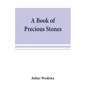 A-book-of-precious-stones--the-identification-of-gems-and-gem-minerals-and-an-account-of-their-scientific-commercial-artistic-and-historical-aspects