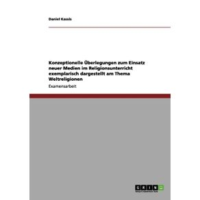 Konzeptionelle-Uberlegungen-zum-Einsatz-neuer-Medien-im-Religionsunterricht-exemplarisch-dargestellt-am-Thema-Weltreligionen