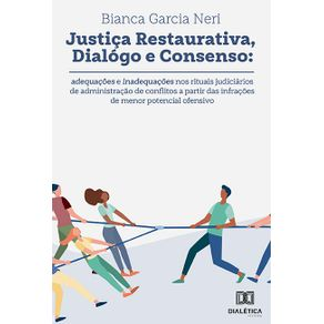 Justica-restaurativa-dialogo-e-consenso--adequacoes-e-inadequacoes-nos-rituais-judiciarios-de-administracao-de-conflitos-a-partir-das-infracoes-de-menor-potencial-ofensivo