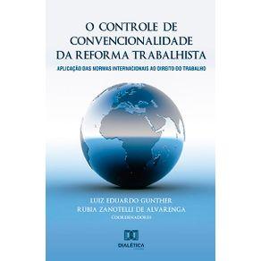 O-controle-de-convencionalidade-da-reforma-trabalhista--aplicacao-das-normas-internacionais-ao-direito-do-trabalho
