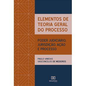 Elementos-de-Teoria-Geral-do-Processo---poder-judiciario-jurisdicao-acao-e-processo