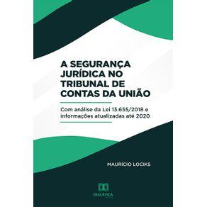 A-Seguranca-Juridica-no-Tribunal-de-Contas-da-Uniao--com-analise-da-Lei-13.655-2018-e-informacoes-atualizadas-ate-2020