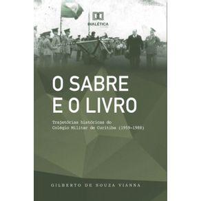O-Sabre-e-o-Livro--Trajetorias-historicas-do-Colegio-Militar-de-Curitiba--1959-1988-