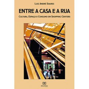 Entre-a-casa-e-a-rua--cultura-espaco-e-consumo-em-shopping-centers