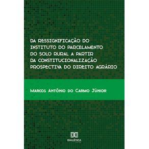 Da-ressignificacao-do-instituto-do-parcelamento-do-solo-rural-a-partir-da-constitucionalizacao-prospectiva-do-direito-agrario--uma-analise-no-municipio-de-Inhumas-–-GO-de-2007-a-2017