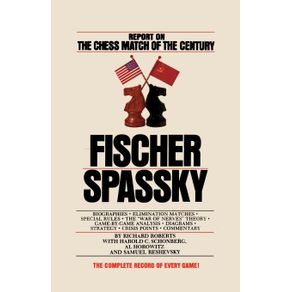 Fischer---Spassky-Report-on-the-Chess-Match-of-the-Century