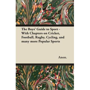 The-Boys-Guide-to-Sport---With-Chapters-on-Cricket-Football-Rugby-Cycling-and-Many-More-Popular-Sports