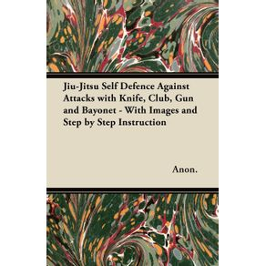 Jiu-Jitsu-Self-Defence-Against-Attacks-with-Knife-Club-Gun-and-Bayonet---With-Images-and-Step-by-Step-Instruction