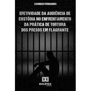 Efetividade-da-Audiencia-de-Custodia-no-enfrentamento-da-pratica-de-tortura-dos-presos-em-flagrante