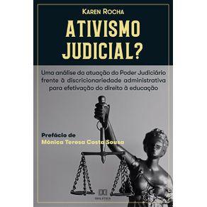 Ativismo-Judicial---uma-analise-da-atuacao-do-Poder-Judiciario-frente-a-Discricionariedade-Administrativa-para-efetivacao-do-Direito-a-Educacao-