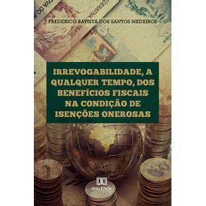 Irrevogabilidade-a-qualquer-tempo-dos-Beneficios-Fiscais-na-condicao-de-Isencoes-Onerosas