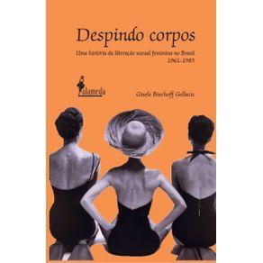 Despindo-Corpos--uma-historia-da-liberacao-sexual-feminina-no-Brasil--1961-1985-