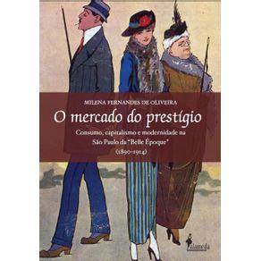 Mercado-Do-Prestigio-O--consumo-capitalismo-e-modernidade-na-Sao-Paulo-da-Belle-Epoque--1890-1914-
