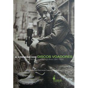 Invencao-Dos-Discos-Voadores--Guerra-Fria-imprensa-e-ciencia-no-Brasil--1947-1958-