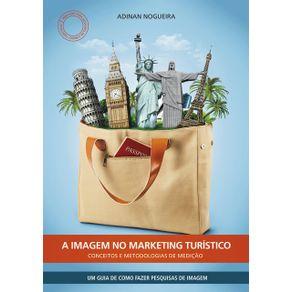 A-Imagem-No-Marketing-Turistico--Conceitos-E-Metodologias-De-Medicao--Metodos-E-Formas-De-Medir-E-Avaliar-A-Imagem-Para-A-Gestao-Estrategica-De-Marketing