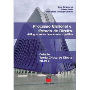 Processo-Eleitoral-e-Estado-de-Direito--Dialogos-sobre-democracia-e-politica---Volume-8---Colecao-Teoria-critica-do-Direito