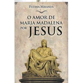 O-Amor-de-Maria-Madalena-por-Jesus