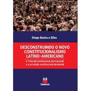 Desconstruindo-o-novo-constitucionalismo-latino-americano--O-Tribunal-Constitucional-plurinacional-e-a-jurisdicao-constitucional-decolonial
