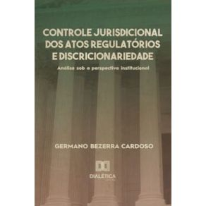 Controle-jurisdicional-dos-atos-regulatorios-e-discricionariedade--Analise-sob-a-perspectiva-institucional