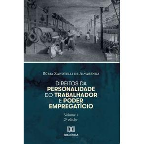 Direitos-da-personalidade-do-trabalhador-e-poder-empregaticio---Volume-1