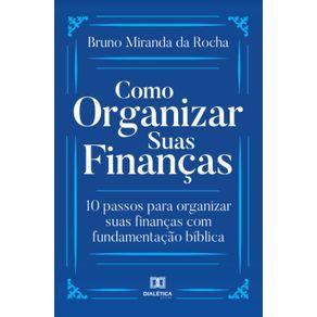 Como-Organizar-Suas-Financas--10-passos-para-organizar-suas-financas-com-fundamentacao-biblica-