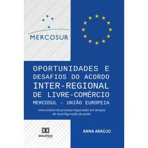 Oportunidades-e-Desafios-do-Acordo-Inter-Regional-de-Livre-Comercio-MERCOSUL-–-Uniao-Europeia--Uma-analise-do-processo-negociador-em-tempos-de-reconfiguracao-de-poder