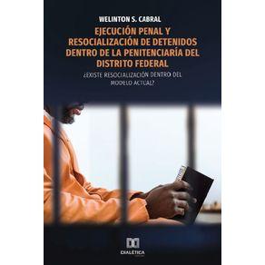Ejecucion-penal-y-resocializacion-de-detenidos-dentro-de-la-penitenciaria-del-Distrito-Federal---Existe-resocializacion-dentro-del-modelo-actual-