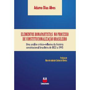 Elementos-bonapartistas-do-processo-de-constitucionalizacao-brasileiro--Uma-analise-critico-reflexiva-da-historia-constitucional-brasileira-1823-a-1945