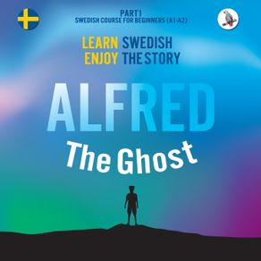 Alfred-the-Ghost.-Part-1---Swedish-Course-for-Beginners.-Learn-Swedish---Enjoy-the-Story.