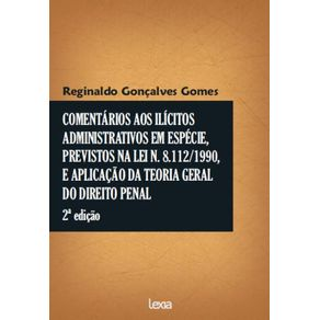 Comentarios-Aos-Ilicitos--Administrativos-Em-Especie--Previstos-Na-Lei-N.-8.112-1990--E-Aplicacao-Da-Teoria-Geral--Do-Direito-Penal