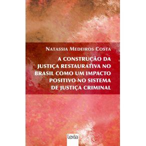 A-Construcao-Da--Justica-Restaurativa-No--Brasil-Como-Um-Impacto--Positivo-No-Sistema--De-Justica-Criminal
