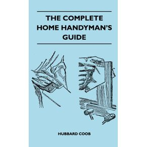 The-Complete-Home-Handymans-Guide---Hundreds-of-Money-Saving-Helpful-Suggestions-for-Making-Repairs-and-Improvements-in-and-Around-Your-Home