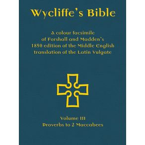 Wycliffes-Bible---A-colour-facsimile-of-Forshall-and-Maddens-1850-edition-of-the-Middle-English-translation-of-the-Latin-Vulgate