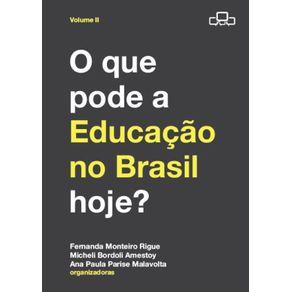 O-que-pode-a-educacao-no-Brasil-hoje--Volume--2